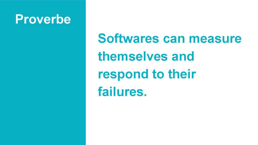 Proverbe Softwares can measure themselves and r...
