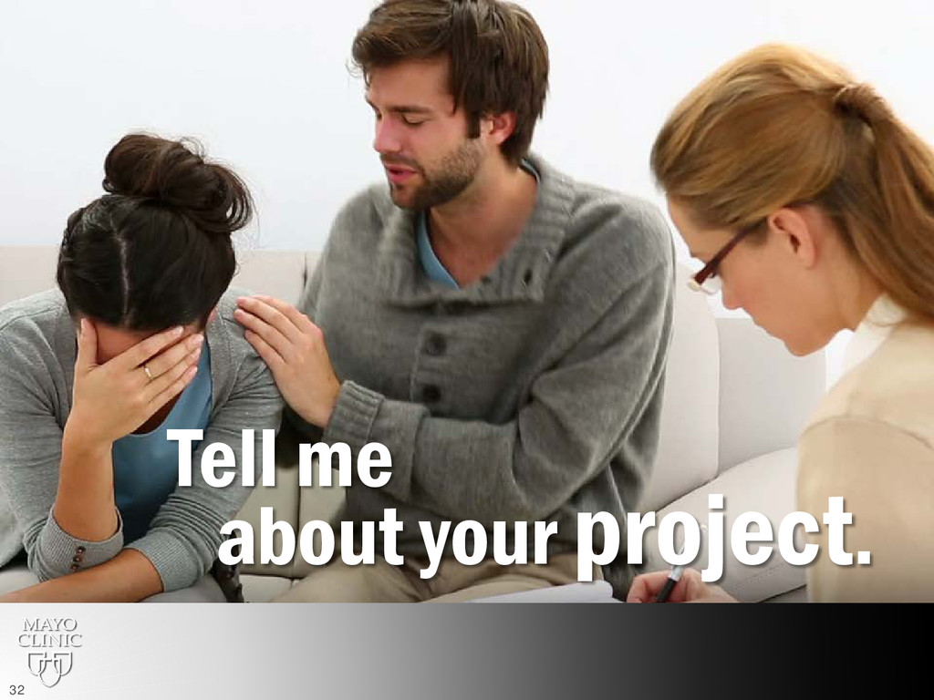 Tell me about your project. 32