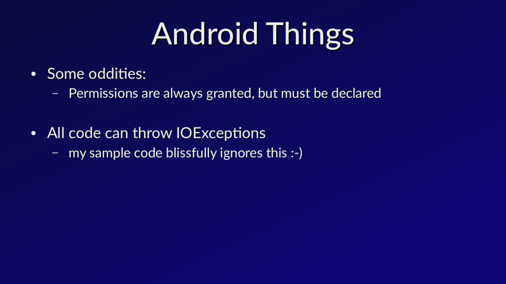 Android Things Android Things ● Some oddities: ...