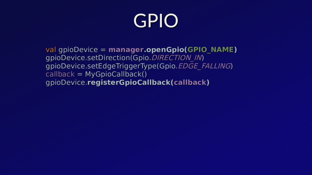 GPIO GPIO val val gpioDevice = gpioDevice = man...