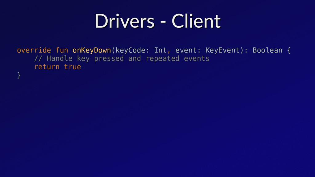 Drivers - Client Drivers - Client override fun ...