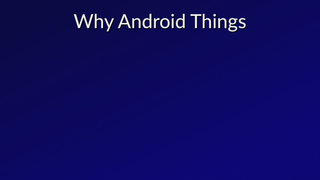 Why Android Things Why Android Things