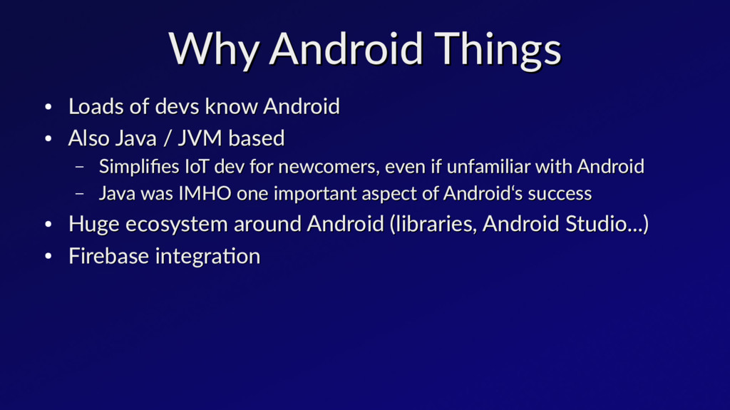 Why Android Things Why Android Things ● Loads o...