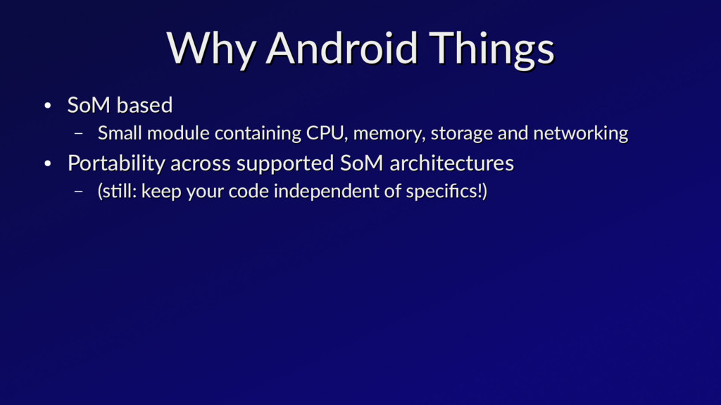 Why Android Things Why Android Things ● SoM bas...