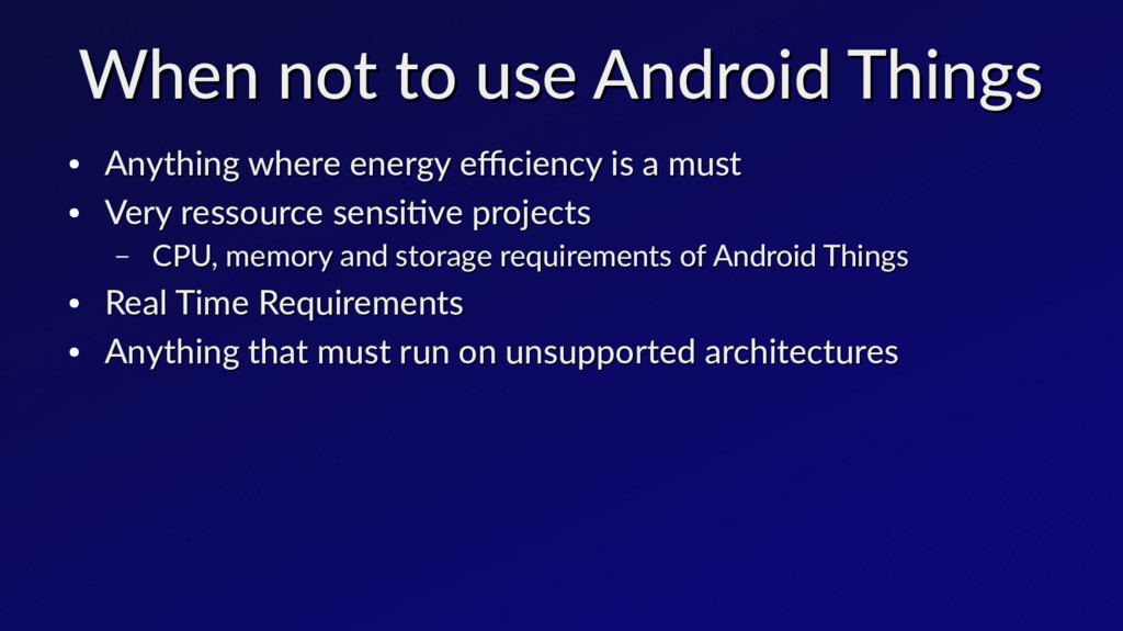 When not to use Android Things When not to use ...