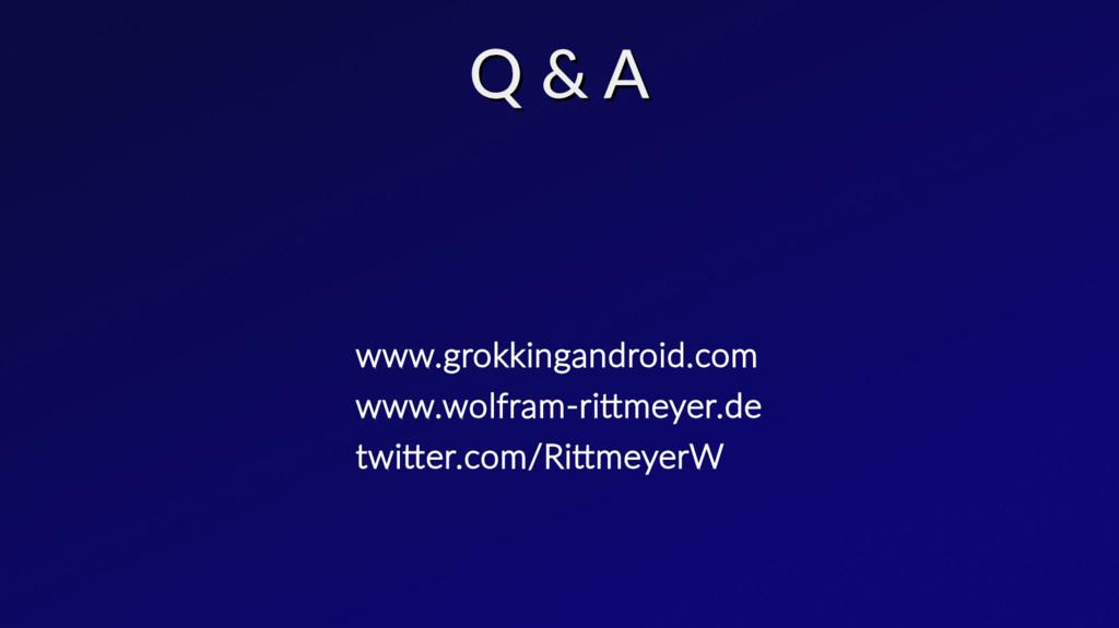 Q & A Q & A www.grokkingandroid.com www.wolfram...