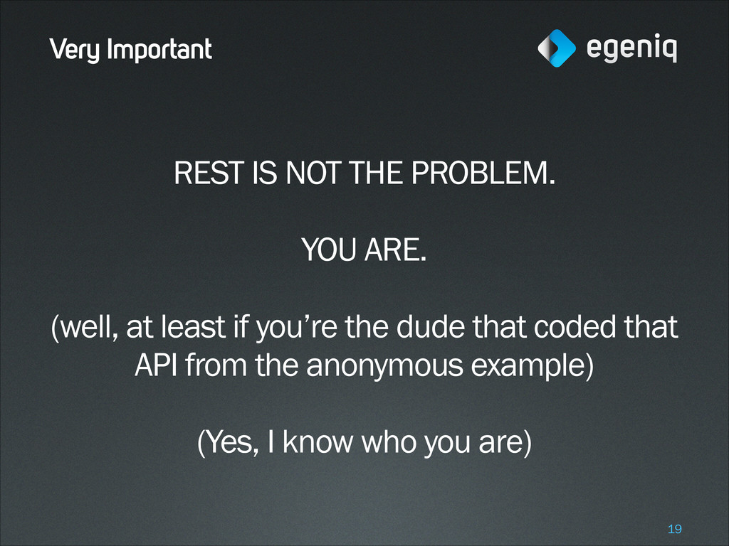 Very Important REST IS NOT THE PROBLEM. ! YOU A...