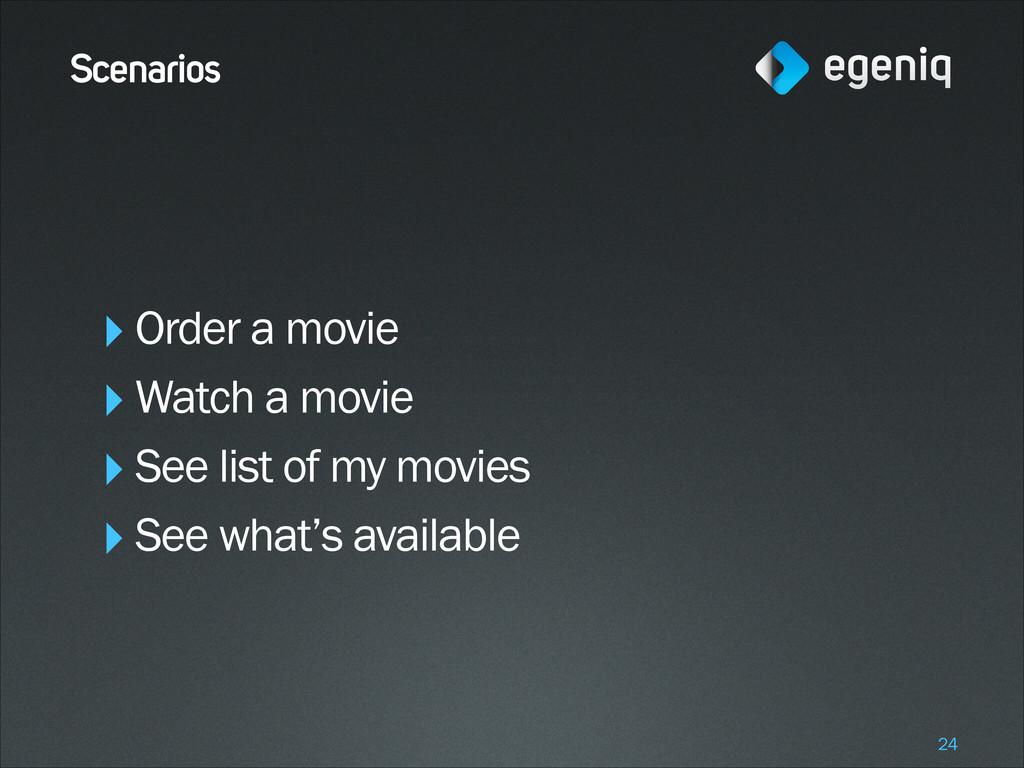 Scenarios ‣Order a movie ‣Watch a movie ‣See li...