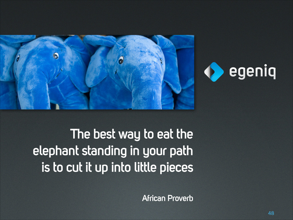 The best way to eat the elephant standing in yo...