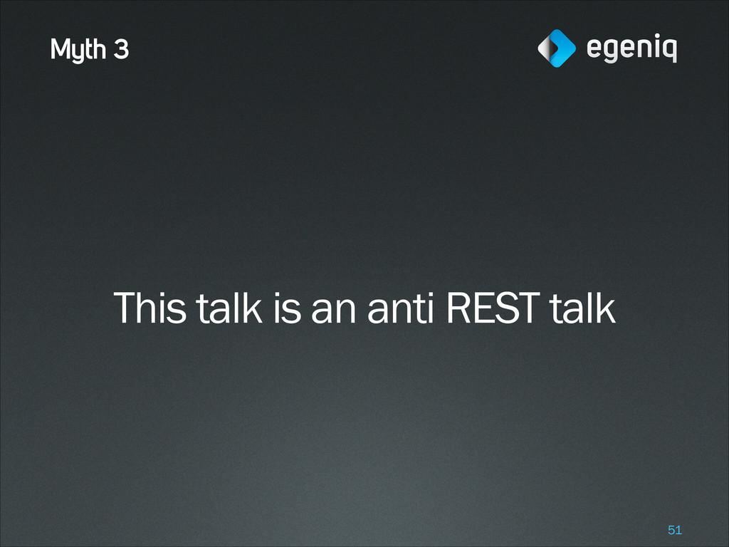 Myth 3 This talk is an anti REST talk !51