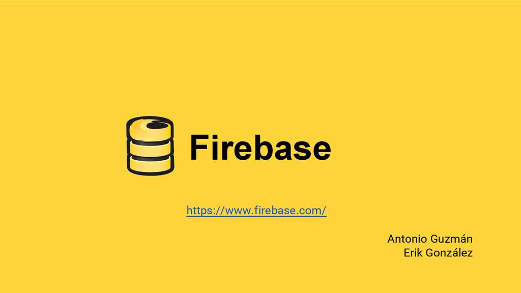 Firebase https://www.firebase.com/ Antonio Guzm...