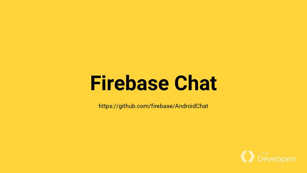 Firebase Chat https://github.com/firebase/Andro...