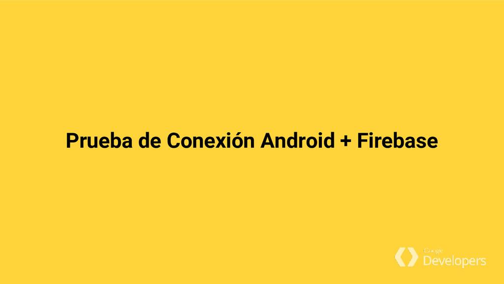 Prueba de Conexión Android + Firebase