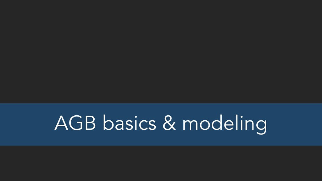 AGB basics & modeling