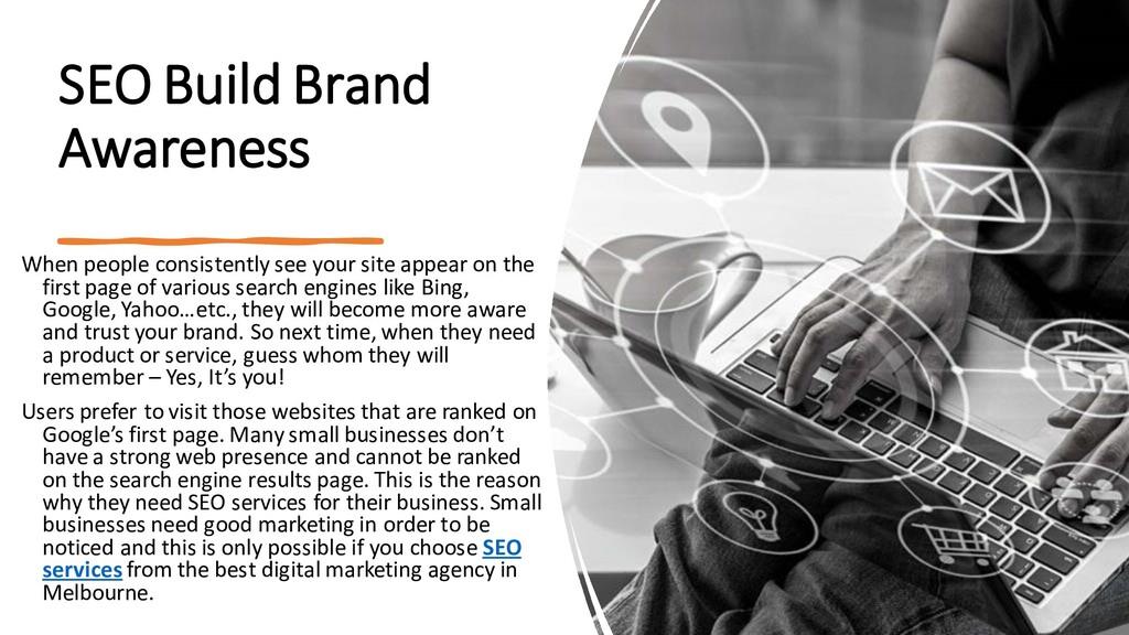 SEO Build Brand Awareness When people consisten...