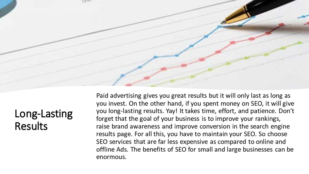 Long-Lasting Results Paid advertising gives you...
