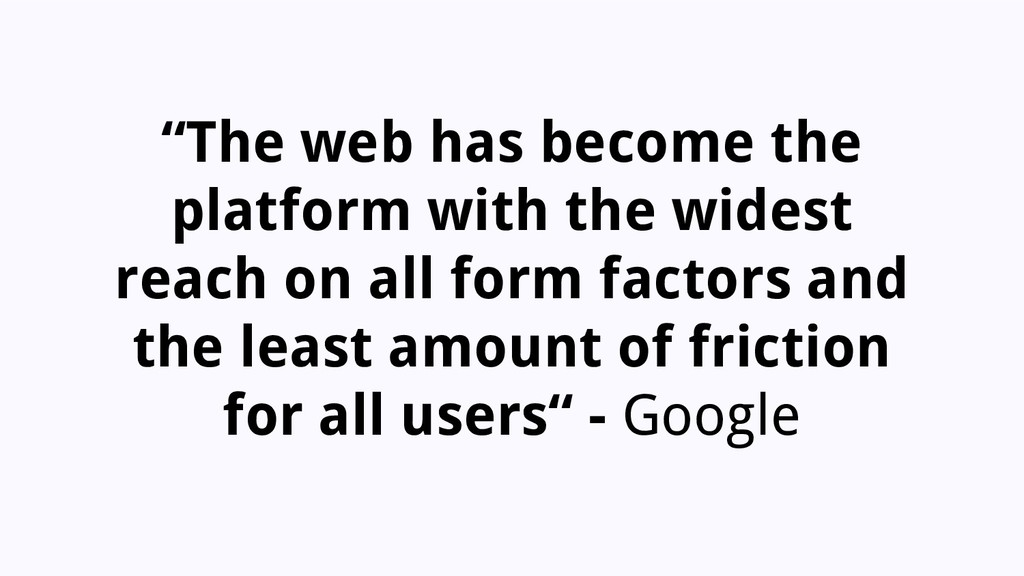 """The web has become the platform with the wides..."