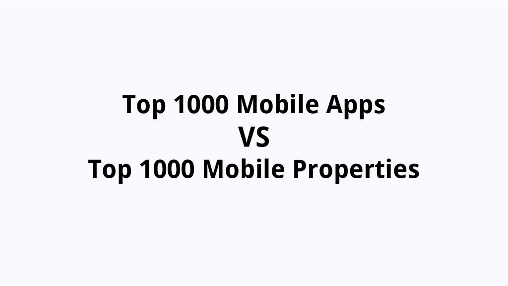Top 1000 Mobile Apps VS Top 1000 Mobile Propert...