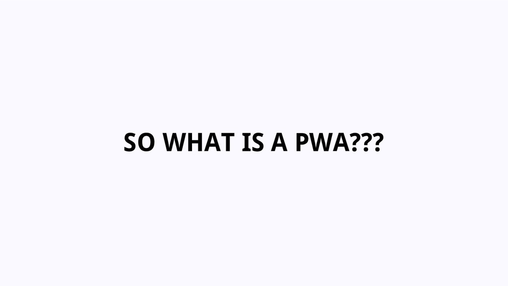 SO WHAT IS A PWA???