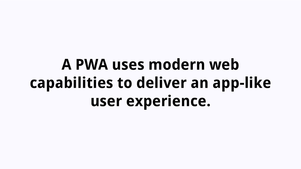 A PWA uses modern web capabilities to deliver a...