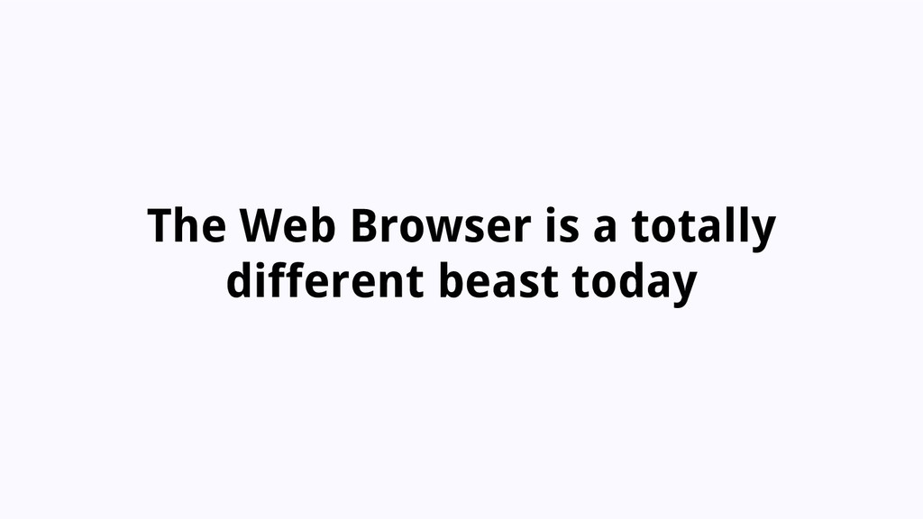 The Web Browser is a totally different beast to...