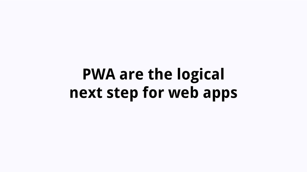 PWA are the logical next step for web apps