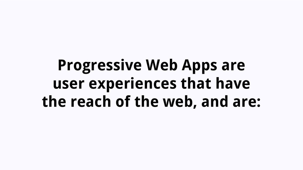 Progressive Web Apps are user experiences that ...