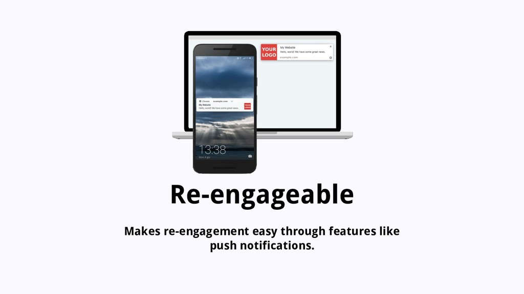 Re-engageable Makes re-engagement easy through ...