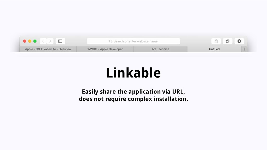 Linkable Easily share the application via URL, ...