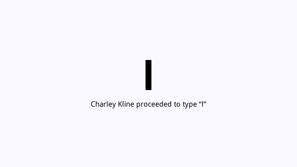 "l Charley Kline proceeded to type ""l"""