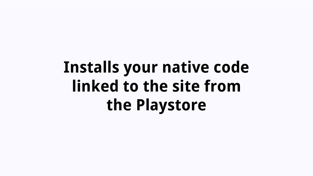 Installs your native code linked to the site fr...