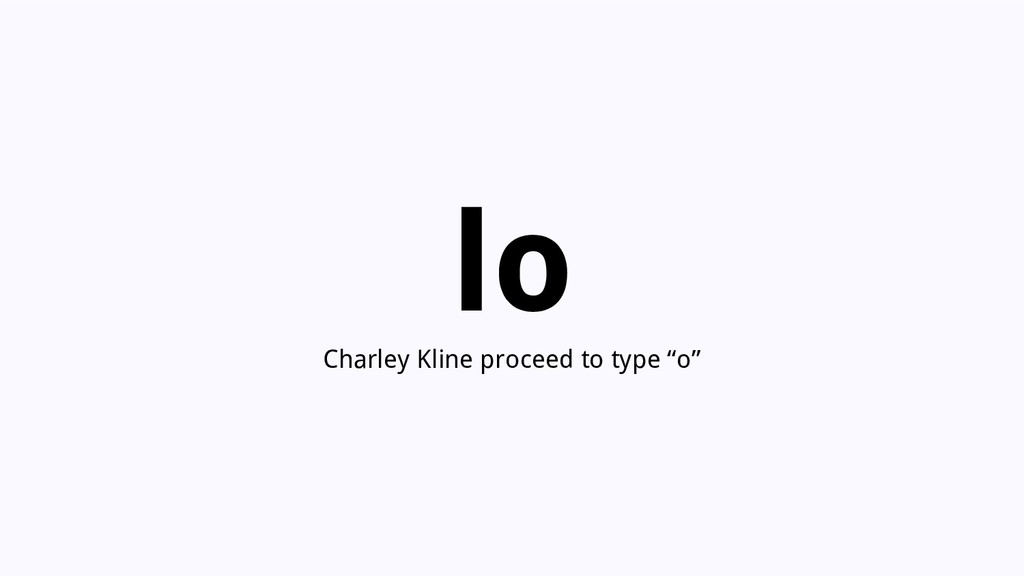 "lo Charley Kline proceed to type ""o"""