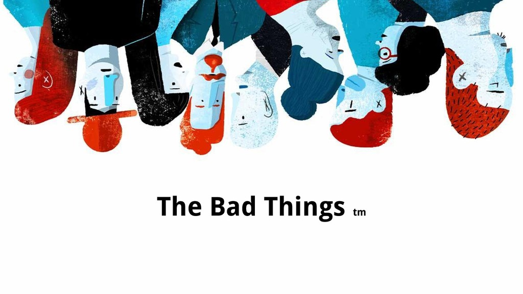 The Bad Things tm