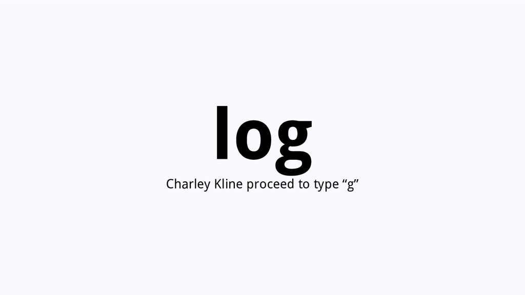 "log Charley Kline proceed to type ""g"""