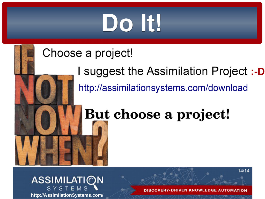 http://AssimilationSystems.com/ 14/14 Do It! Do...