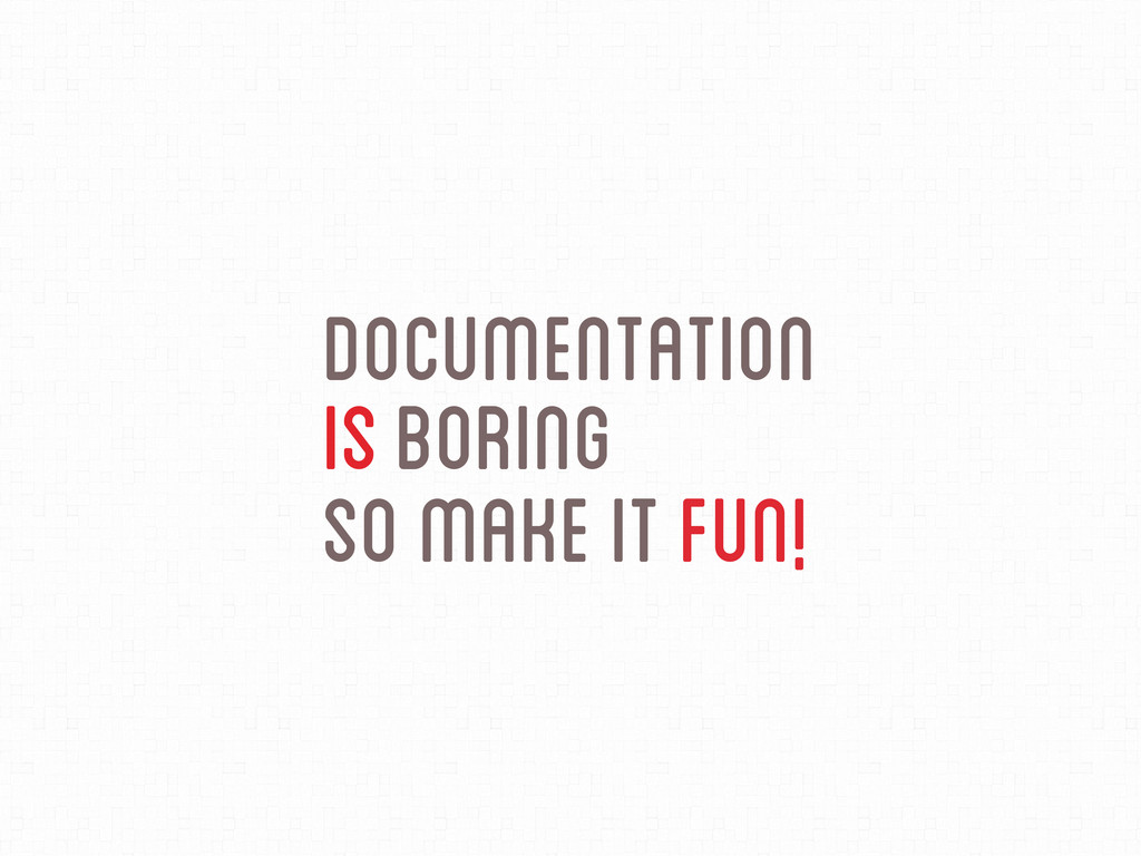 Documentation isBoring So Make it Fun!