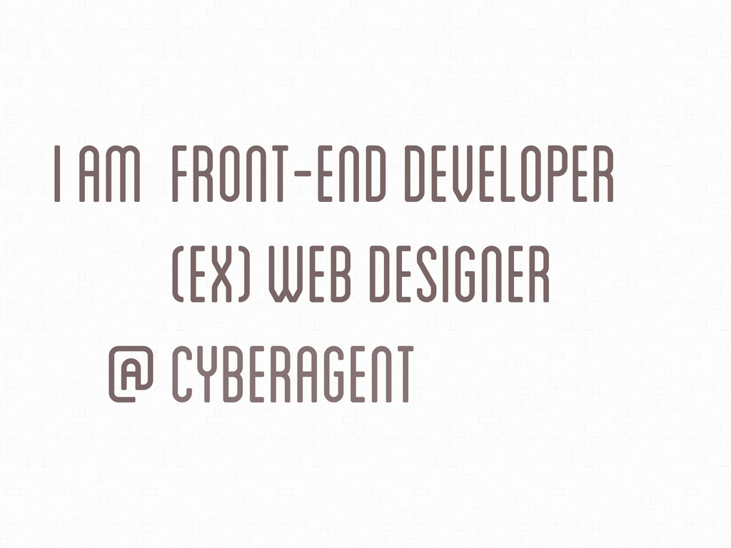 (Ex) Web Designer Front-END Developer I am @ Cy...