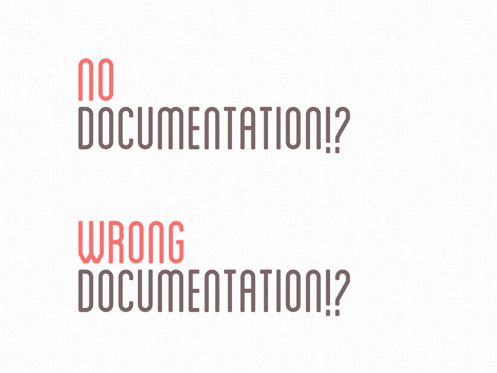 No Documentation!? Wrong Documentation!?