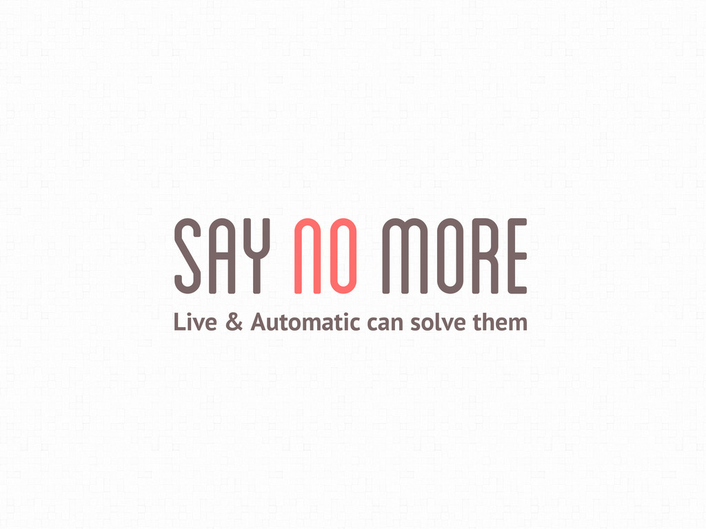 Live & Automatic can solve them Say No More