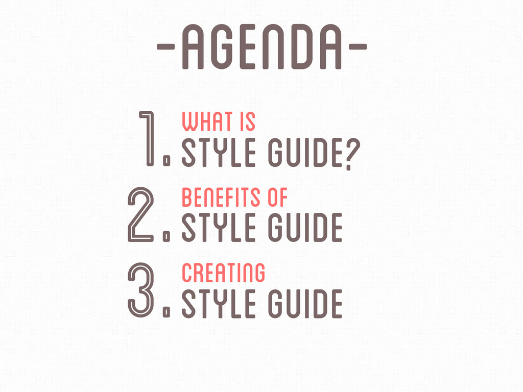-Agenda- What is Style Guide? 1. Benefits of 2....