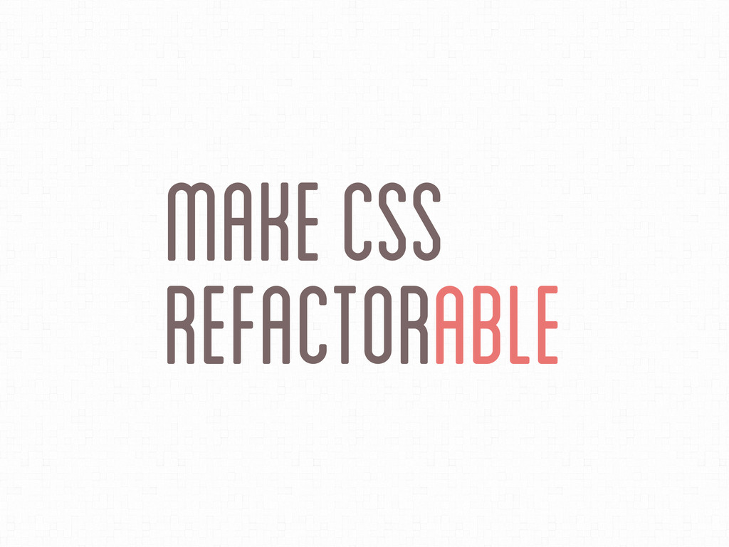 RefactorAble Make CSS