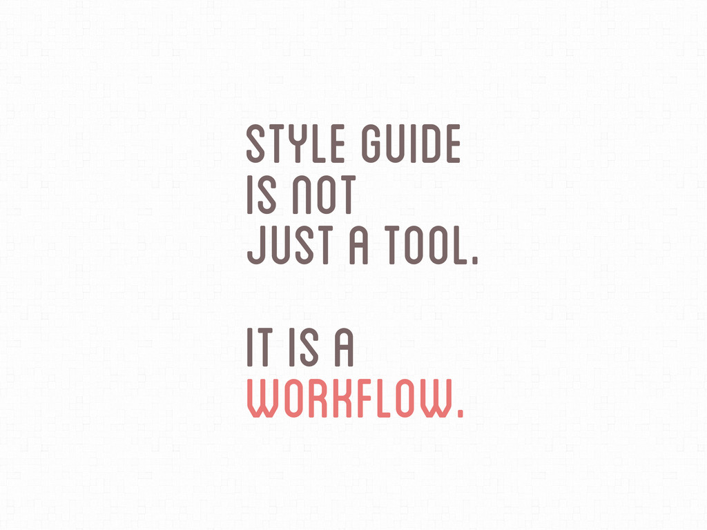 Style Guide IS Not Just A Tool. it is a Workflo...