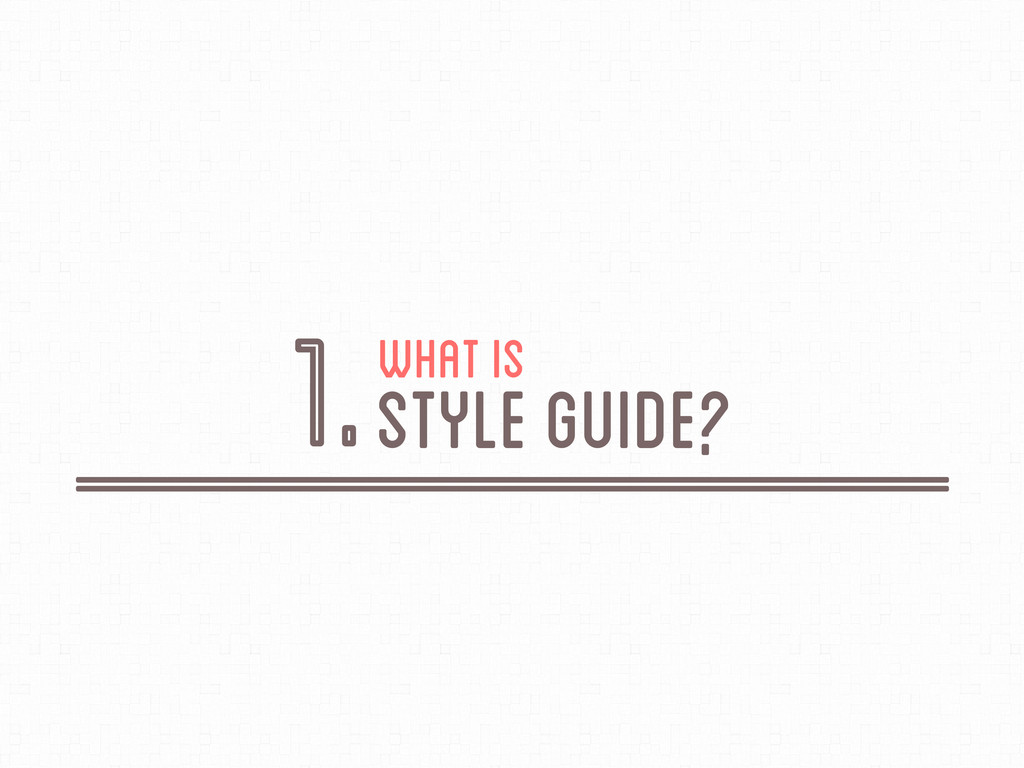 What is Style Guide? 1.