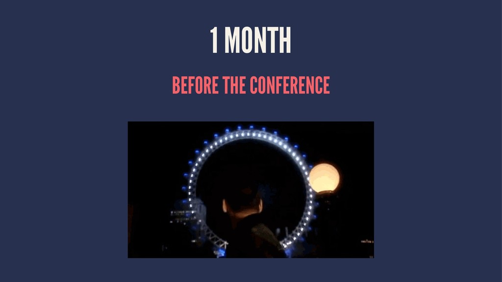 1 MONTH BEFORE THE CONFERENCE
