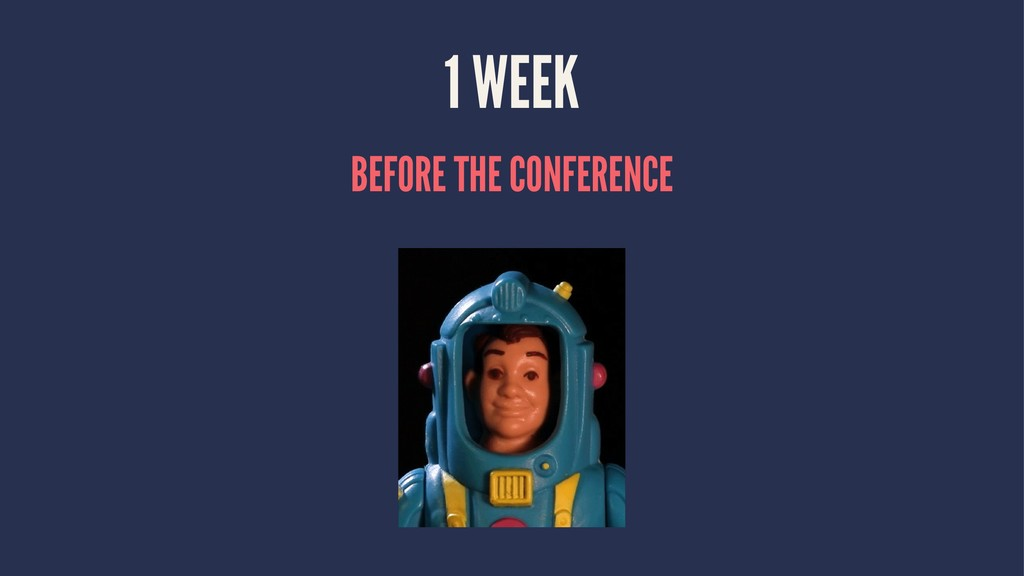 1 WEEK BEFORE THE CONFERENCE