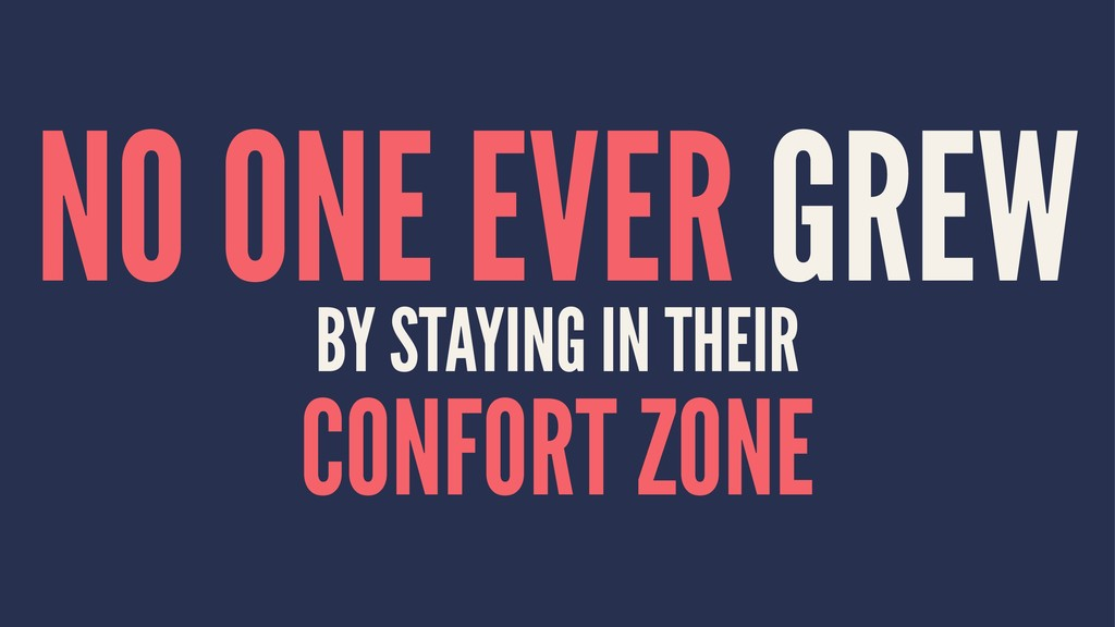 NO ONE EVER GREW BY STAYING IN THEIR CONFORT ZO...