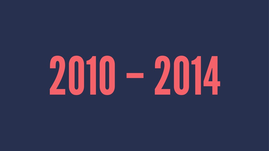 2010 – 2014