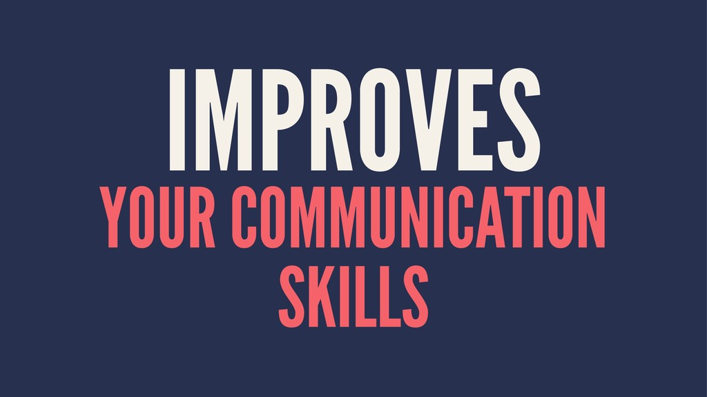 IMPROVES YOUR COMMUNICATION SKILLS