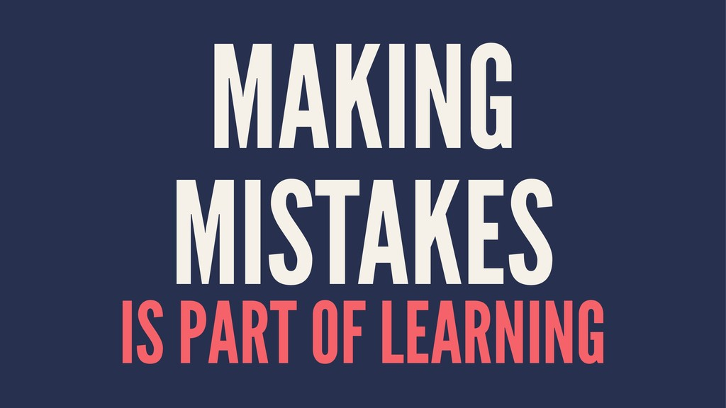 MAKING MISTAKES IS PART OF LEARNING
