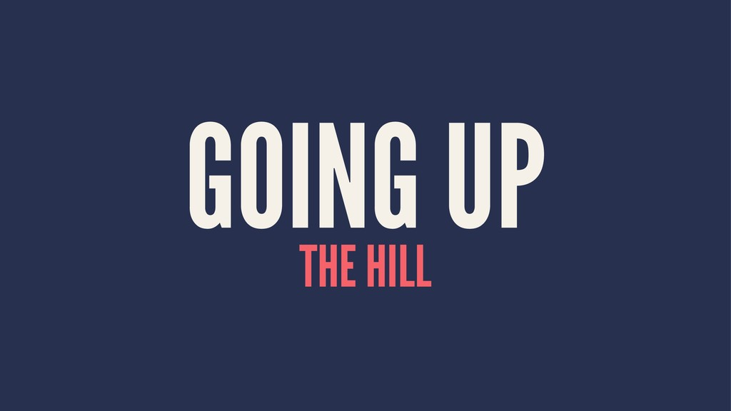 GOING UP THE HILL